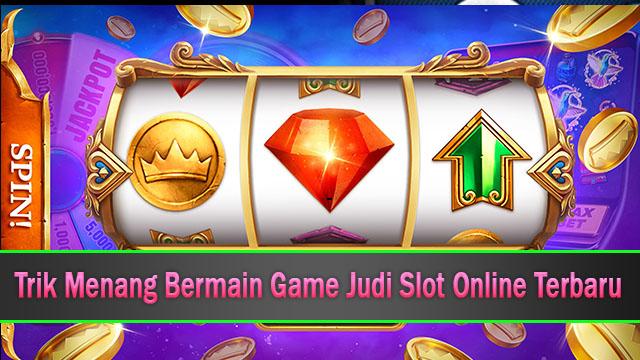 Trik Menang Bermain Game Judi Slot Online